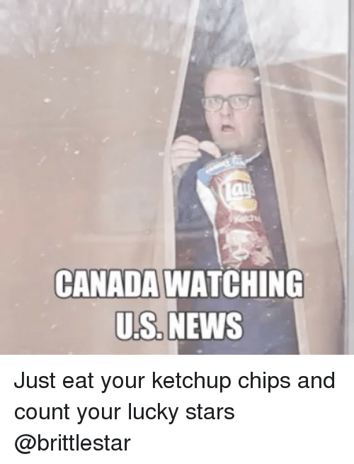 Luckiness: CANADA WATCHING  US, NEWS Just eat your ketchup chips and count your lucky stars @brittlestar