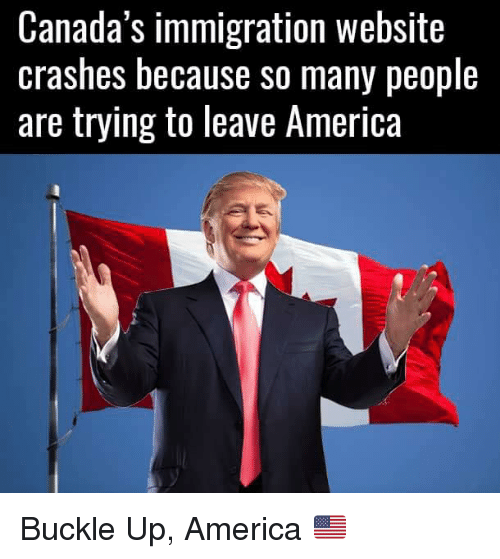 Canada Immigration: Canada's immigration website  crashes because so many people  are trying to leave America Buckle Up, America  🇺🇸