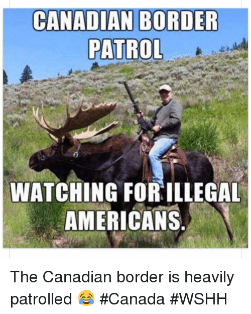 Canadian Border Patrol: CANADIAN BORDER  PATROL  WATCHING FOR ILLEGAL  AMERICANS The Canadian border is heavily patrolled 😂 #Canada #WSHH