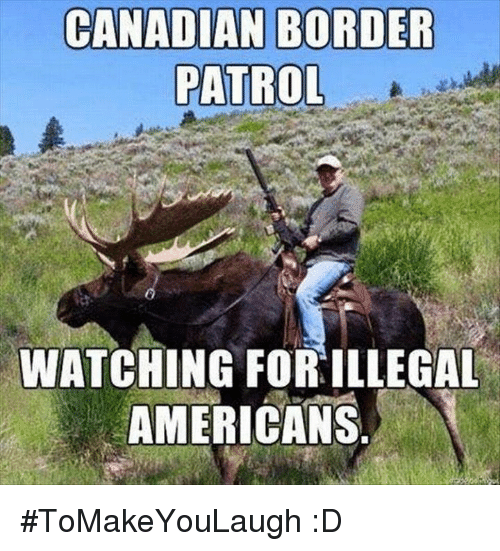 Canadian Border Patrol: CANADIAN BORDER  PATROL  WATCHING FOR ILLEGAL  AMERICANS #ToMakeYouLaugh :D