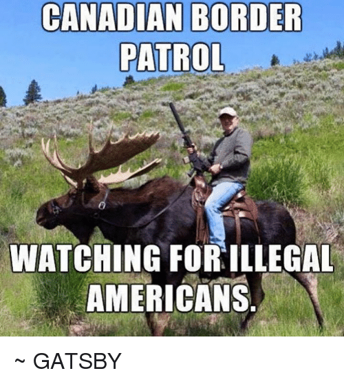 Canadian Border Patrol: CANADIAN BORDER  PATROL  WATCHING FOR ILLEGAL  AMERICANS ~ GATSBY
