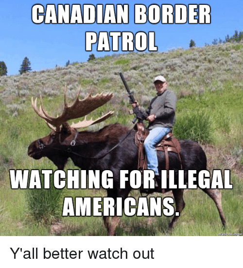 Canadian Border Patrol: CANADIAN BORDER  PATROL  WATCHING FORILLEGAL  AMERICANS Y'all better watch out