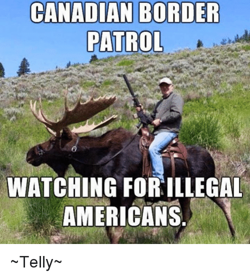 Canadian Border Patrol: CANADIAN BORDER  PATROL  WATCHING FORILLEGAL  AMERICANS ~Telly~