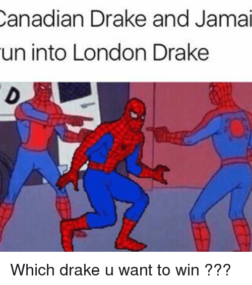 Memes, 🤖, and Drakes: Canadian Drake and Jamai  un into London Drake Which drake u want to win ???