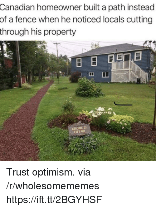 Canadian, Optimism, and Via: Canadian homeowner built a path instead  of a fence when he noticed locals cutting  through his property  WELCOME TO Trust optimism. via /r/wholesomememes https://ift.tt/2BGYHSF