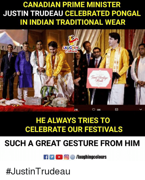 Indian, Canadian, and Justin Trudeau: CANADIAN PRIME MINISTER  JUSTIN TRUDEAU CELEBRATED PONGAL  IN INDIAN TRADITIONAL WEAR  LAUGHING  215  ㅇ646  HE ALWAYS TRIES TO  CELEBRATE OUR FESTIVALS  SUCH A GREAT GESTURE FROM HIM #JustinTrudeau