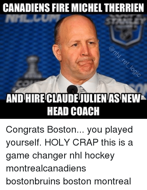 congration: CANADIENS FIRE MICHELTHERRIEN  AND HIRECLAUDEIULIENTAS NEWK  HEAD COACH Congrats Boston... you played yourself. HOLY CRAP this is a game changer nhl hockey montrealcanadiens bostonbruins boston montreal