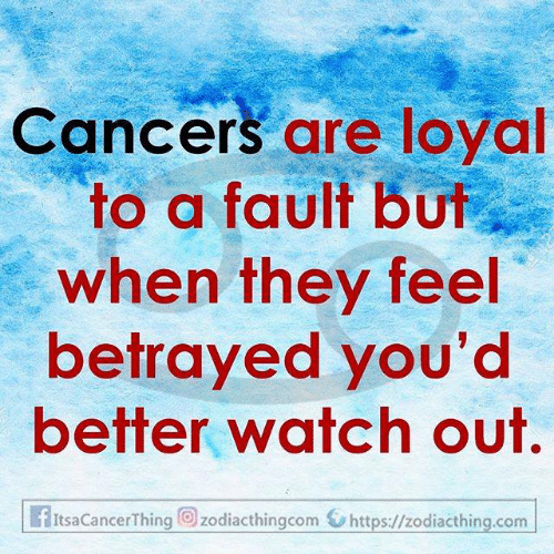betrayed: Cancers are loyal  to a fault but  when they feel  betrayed you'd  better watch out.  fItsaCancerThing zodiacthingcom https://zodiacthing.com