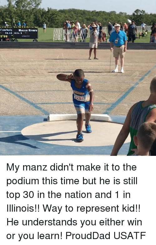 Memes, Illinois, and Time: Canchola Mutco Rivar My manz didn't make it to the podium this time but he is still top 30 in the nation and 1 in Illinois!! Way to represent kid!! He understands you either win or you learn! ProudDad USATF