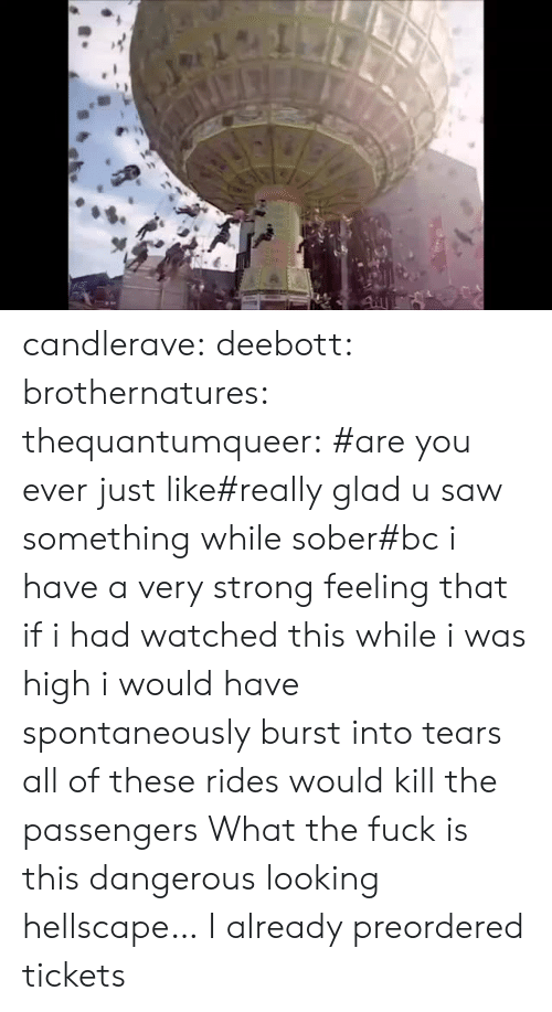 burst into tears: candlerave:  deebott:  brothernatures:  thequantumqueer:  #are you ever just like#really glad u saw something while sober#bc i have a very strong feeling that if i had watched this while i was high i would have spontaneously burst into tears  all of these rides would kill the passengers    What the fuck is this dangerous looking hellscape…    I already preordered tickets