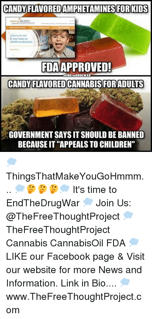 """toke: CANDY FLAVOREDAMPHETAMINES FOR KIDS  A new toke on  FDA APPROVED!  ENDTHEDRUCWAR  CANDY FLAVORED CANNABIS FOR ADULTS  GOVERNMENT SAYS IT SHOULD BE BANNED  BECAUSEIT""""APPEALS TO CHILDREN"""" 💭 ThingsThatMakeYouGoHmmm... 💭🤔🤔🤔💭 It's time to EndTheDrugWar 💭 Join Us: @TheFreeThoughtProject 💭 TheFreeThoughtProject Cannabis CannabisOil FDA 💭 LIKE our Facebook page & Visit our website for more News and Information. Link in Bio.... 💭 www.TheFreeThoughtProject.com"""