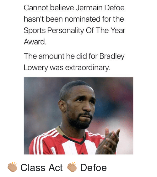Memes, Sports, and Been: Cannot believe Jermain Defoe  hasn't been nominated for the  Sports Personality Of The Year  Award.  The amount he did for Bradley  Lowery was extraordinary 👏🏽 Class Act 👏🏽 Defoe