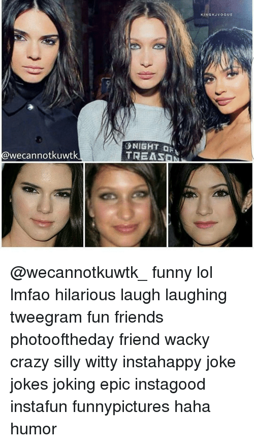 Funny Lols: cannot kuwt  NIGHT  TREASaN  KING KJVO QUE @wecannotkuwtk_ funny lol lmfao hilarious laugh laughing tweegram fun friends photooftheday friend wacky crazy silly witty instahappy joke jokes joking epic instagood instafun funnypictures haha humor