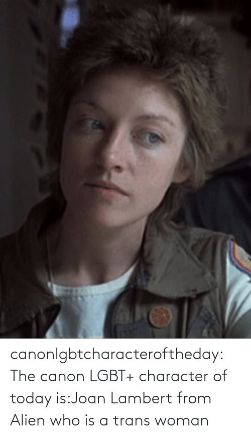 Alien: canonlgbtcharacteroftheday:  The canon LGBT+ character of today is:Joan Lambert from Alien who is a trans woman