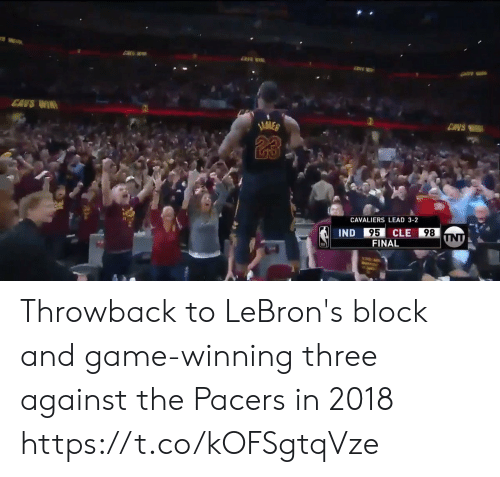 Cavaliers: CANS WIR  ENVS  23  CAVALIERS LEAD 3-2  95  FINAL  IND  CLE  98 Throwback to LeBron's block and game-winning three against the Pacers in 2018 https://t.co/kOFSgtqVze