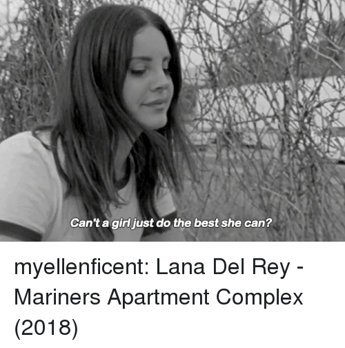 mariners: Can't a gidjust do the best she can? myellenficent:   Lana Del Rey - Mariners Apartment Complex (2018)