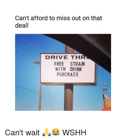 Memes, Wshh, and Drive: Can't afford to miss out on that  deal!  DRIVE THR  FREE STRAW  WITH DRINK  PURCHASE Can't wait 🙏😂 WSHH