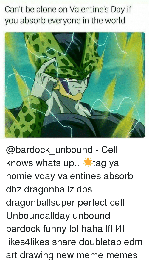 Funny Lols: Can't be alone on Valentine's Day if  you absorb everyone in the world @bardock_unbound - Cell knows whats up.. 🌟tag ya homie vday valentines absorb dbz dragonballz dbs dragonballsuper perfect cell Unboundallday unbound bardock funny lol haha lfl l4l likes4likes share doubletap edm art drawing new meme memes