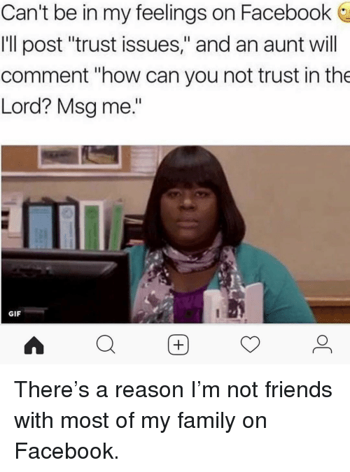 """In My Feelings: Can't be in my feelings on Facebook  Ill post """"trust issues,"""" and an aunt will  comment """"how can you not trust in the  Lord? Msg me.""""  GIF  Q困 <p>There&rsquo;s a reason I&rsquo;m not friends with most of my family on Facebook.</p>"""