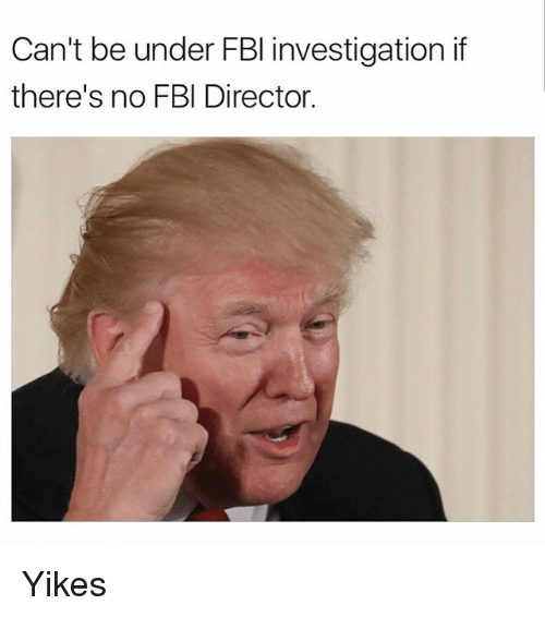 Can't Be Under FBI Investigation If There's No FBI