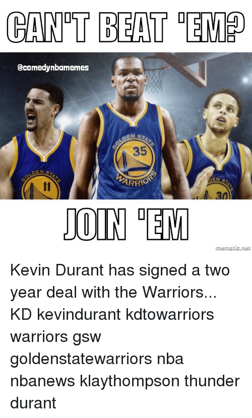Kevin Durant, Nba, and Beats: CANT BEAT DEM  ccomedynbamemes  ARRIO  30  JOIN DEM Kevin Durant has signed a two year deal with the Warriors... KD kevindurant kdtowarriors warriors gsw goldenstatewarriors nba nbanews klaythompson thunder durant