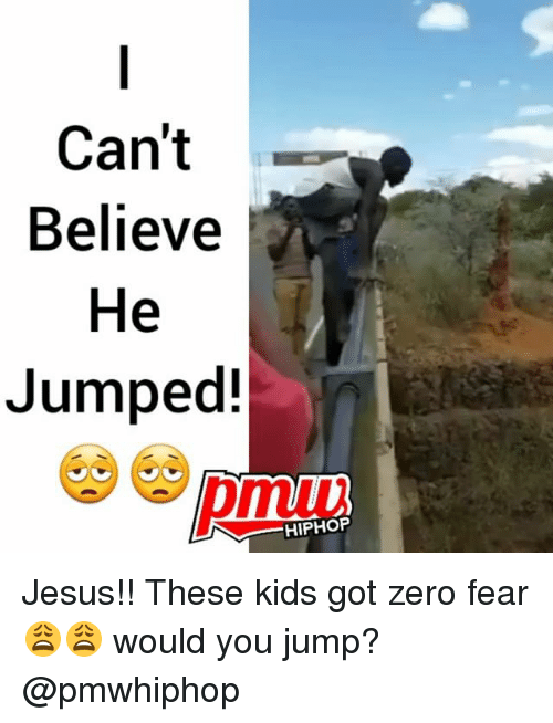 Jesus, Memes, and Zero: Can't-  Believe  He  Jumped!  HIPHOP Jesus!! These kids got zero fear 😩😩 would you jump? @pmwhiphop