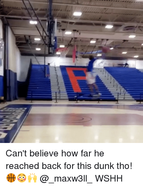 memes: Can't believe how far he reached back for this dunk tho! 🏀😳🙌 @_maxw3ll_ WSHH