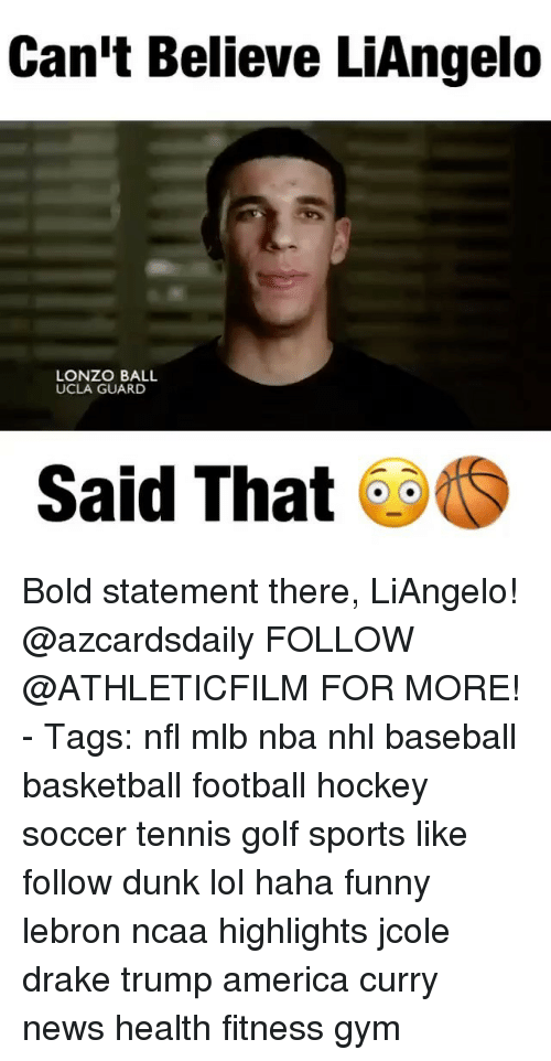 America, Baseball, and Basketball: Can't Believe LiAngelo  LONZO BALL  UCLA GUARD  Said That Bold statement there, LiAngelo! @azcardsdaily FOLLOW @ATHLETICFILM FOR MORE! - Tags: nfl mlb nba nhl baseball basketball football hockey soccer tennis golf sports like follow dunk lol haha funny lebron ncaa highlights jcole drake trump america curry news health fitness gym