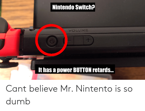 Cant Believe: Cant believe Mr. Nintento is so dumb