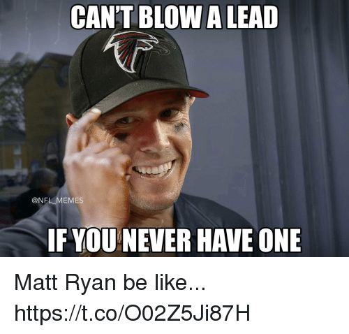 Be Like, Football, and Memes: CAN'T BLOW A LEAD  @NFL MEMES  IF YOU NEVER HAVE ONE Matt Ryan be like... https://t.co/O02Z5Ji87H