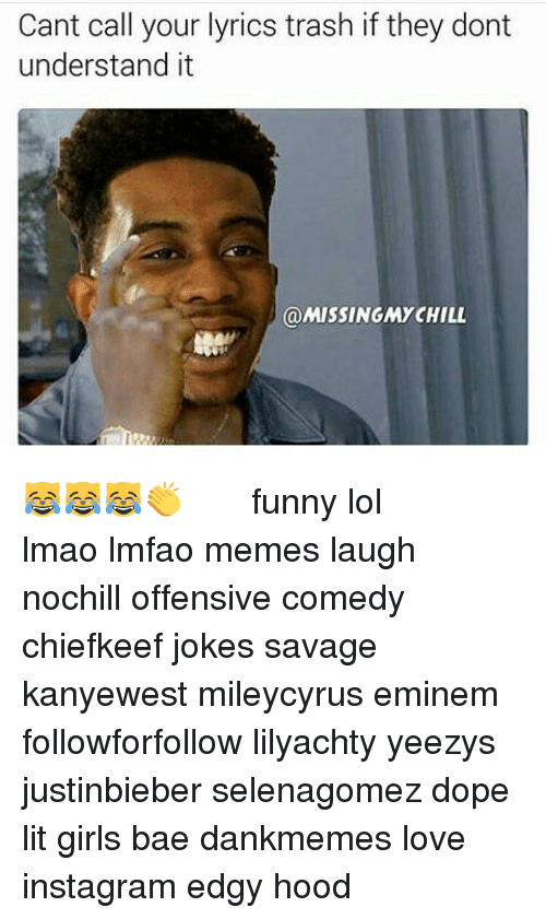 Funny Lols: Cant call your lyrics trash if they dont  understand it  @MISSING CHILL 😹😹😹👏 ⠀⠀⠀ ⠀ ⠀⠀ ⠀ ⠀ ⠀⠀ funny lol lmao lmfao memes laugh nochill offensive comedy chiefkeef jokes savage kanyewest mileycyrus eminem followforfollow lilyachty yeezys justinbieber selenagomez dope lit girls bae dankmemes love instagram edgy hood