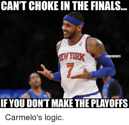 CAN'T CHOKE IN THE FINALS EW YORK IFYOU DON'T MAKE THE PLAYOFFS Carmelo's Logic | Finals Meme on ...