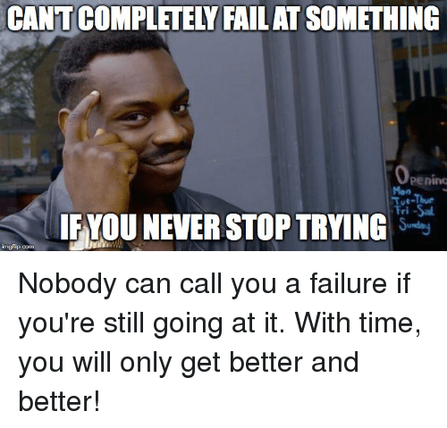 Inspirational Quotes About Failure: CANT COMPLETELY FAIL AT SOMETHING Penino Mon E-Thur Ri