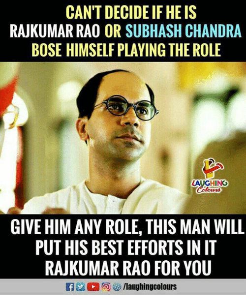 rao: CAN'T DECIDE IF HE IS  RAJKUMAR RAO OR SUBHASH CHANDRA  BOSE HIMSELF PLAYING THE ROLE  LAUGHING  Colours  GIVE HIM ANY ROLE, THIS MAN WILL  PUT HIS BEST EFFORTS IN IT  RAJKUMAR RAO FOR YOU