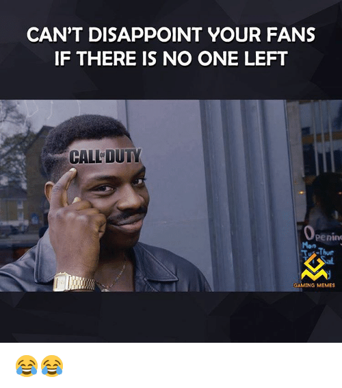 Gaming Memes: CAN'T DISAPPOINT YOUR FANS  IF THERE IS NO ONE LEFT  CALLDUTY  Penin  GAMING MEMES 😂😂