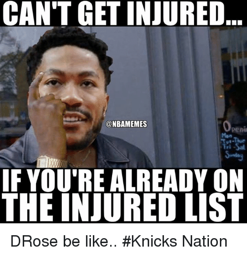 Nba, Nationals, and List: CAN'T GETINJURED  @NBAMEMES  IF YOU'RE ALREADY ON  THE INJURED LIST DRose be like.. #Knicks Nation