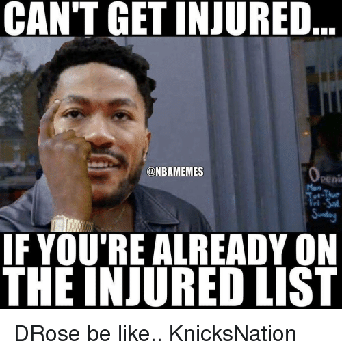 Memes, 🤖, and Drose: CAN'T GETINJURED  @NBAMEMES  penil  IF YOU'RE ALREADY ON  THE INJURED LIST DRose be like.. KnicksNation