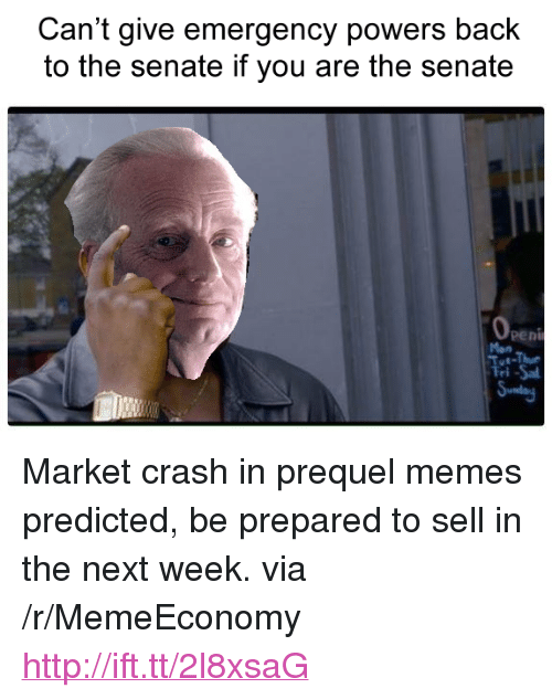 """Prequel Memes: Can't give emergency powers back  to the senate if you are the senate  peni  Mon  Fri -Sal <p>Market crash in prequel memes predicted, be prepared to sell in the next week. via /r/MemeEconomy <a href=""""http://ift.tt/2l8xsaG"""">http://ift.tt/2l8xsaG</a></p>"""