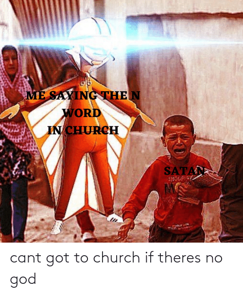 Church: cant got to church if theres no god