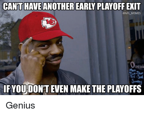 Memes, Nfl, and Genius: CAN'T HAVE ANOTHER EARLY PLAYOFF EXIT  @NFL MEMES  Pen  Mon  ri Sal  IFYOUDONT EVEN MAKE THE PLAYOFFS Genius