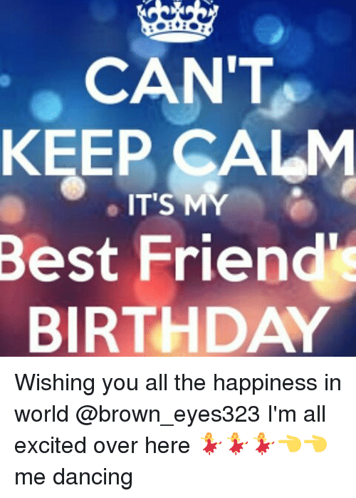 25 best memes about best friend birthday best friend birthday memes and browning cant keep calm its my best friend thecheapjerseys Images