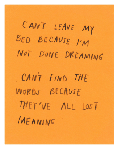 the words: CANT LEAVE MY  BED BLCAVSE IM  NoT DoNE DREAMING  CANT FIND THE  WORDS BECAUSE  THET'VE ALL Las T  MEANING