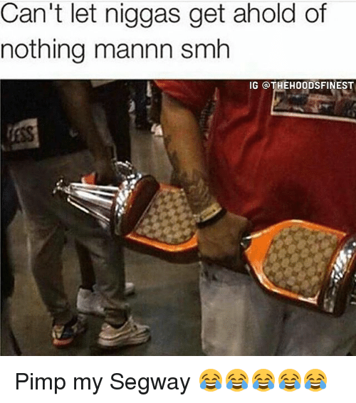 Segway: Can't let niggas get ahold of  nothing mannn smh  IG QTHEHOODSFINEST Pimp my Segway 😂😂😂😂😂