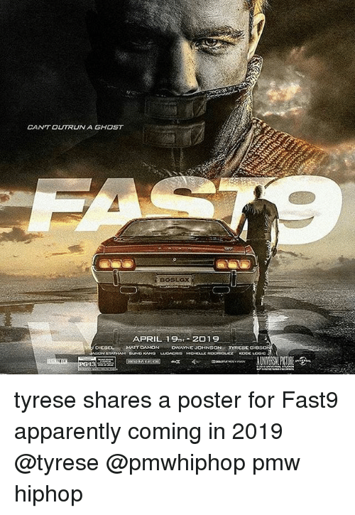 Apparently, Dwayne Johnson, and Logic: CAN'T OUTRUN A GHOST  APRIL 19TH 2019  o ESEL MArr  DWAYNE JOHNSON TYRESE GIBS  NASON STATHAM BUNGKANG LUOACRIS MICDELLEROORIGUEZ  KODE LOGIC tyrese shares a poster for Fast9 apparently coming in 2019 @tyrese @pmwhiphop pmw hiphop