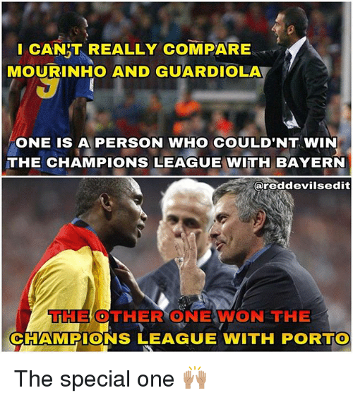 special one: CANT REALLY COMPARE  MOURINHO AND GUARDIOLA  ONE IS A PERSON WHO COULD'NT WIN  THE CHAMPIONS LEAGUE WITH BAYERN  areddevilsedit  THE OTHER ONE WON THE  CHAMPIONS LEAGUE WITH PORTO The special one 🙌🏽