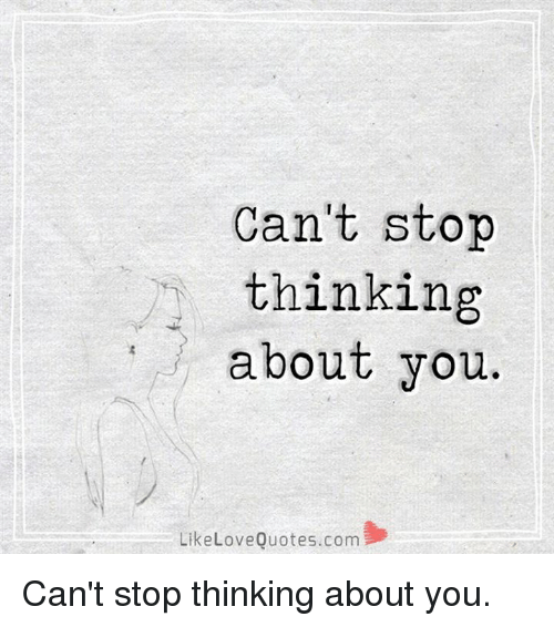 Cant Stop Thinking About You: Can't stop  thinking  about you.  Like Love Quotes.com Can't stop thinking about you.