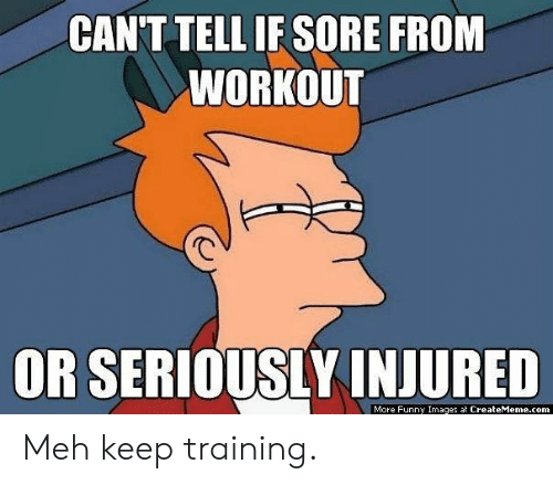 Cant Tell: CANT TELL IF SORE FROM  WORKOUT  OR SERIOUSLY INJURED  More Funny Images at CreateMeme.com Meh keep training.