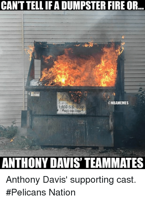 Nba, Anthony Davis, and Casted: CANT TELLIF A DUMPSTER FIRE OR  @NBAMEMES  800 382 0204.  ANTHONY DAVIS TEAMMATES Anthony Davis' supporting cast. #Pelicans Nation