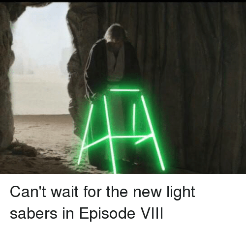 Dank Memes: Can't wait for the new light sabers in Episode VIII