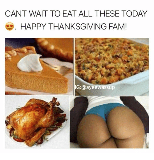 Fam, Thanksgiving, and Happy: CANT WAIT TO EAT ALL THESE TODAY  HAPPY THANKSGIVING FAM!  G:@ayeewassup